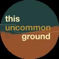 This Uncommon Ground